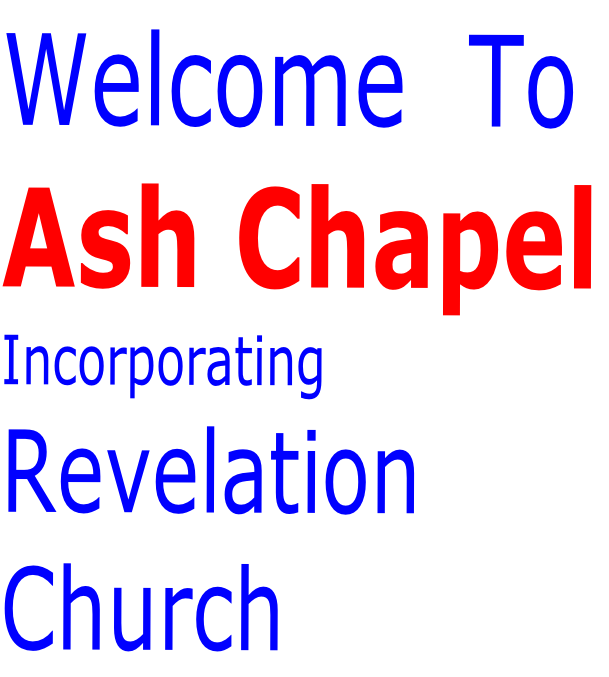 Welcome  To  Ash Chapel Incorporating Revelation Church